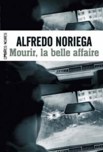 Alfredo Noriega, Mourir, la belle affaire
