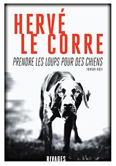 Prendre les loups pour des chiens de Hervé Le Corre