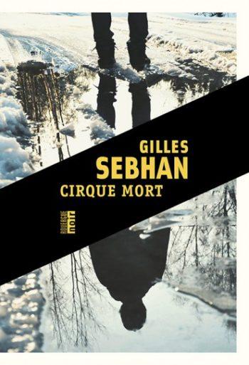 Cirque mort de Gilles Sebhan