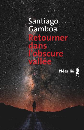 Retourner dans l'obscure vallée de Santiago Gamboa