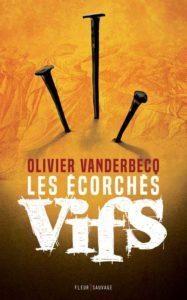 Les écorchés vifs de Olivier Vanderbecq