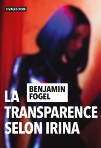 La transparence selon Irina de Benjamin Fogel