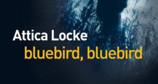Bluebird, bluebird de Attica Locke