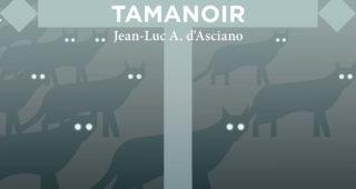 Tamanoir de Jean-Luc A. d'Asciano